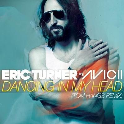 Eric Turner vs Avicii - Dancing In My Head