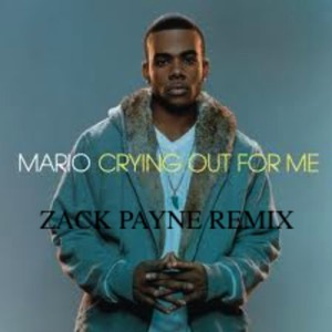 Crying Out For Me-Mario (Zack Payne remix)