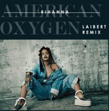 Rihanna - American Oxygen (Laibert Remix)