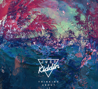 Just Kiddin - Thinking About It (Cureton Remix)