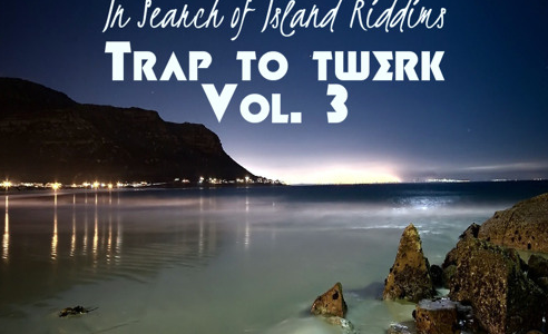 In Search Of Island Riddims: Trap to Twerk Volume 3