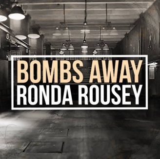 Bombs Away - Ronda Rousey