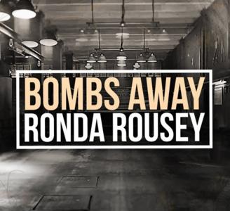 Bombs Away - Ronda Rousey