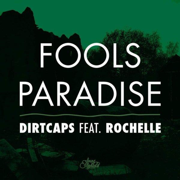 Dirtcaps feat. Rochelle - Fools Paradise