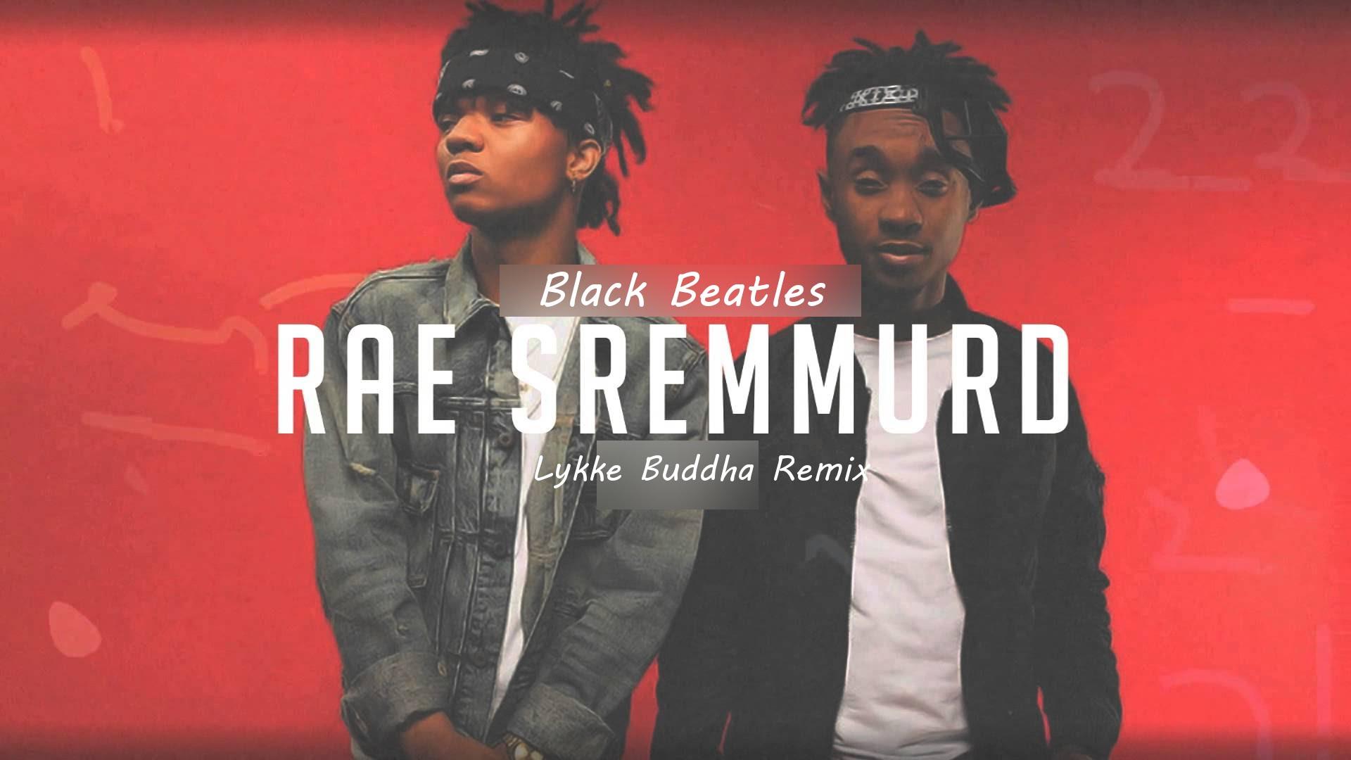Rae Sremmurd - Black Beatles (Lykke Buddha Remix)