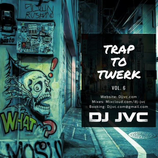 DJ JVC MIXTAPE: Trap to Twerk Vol. 6